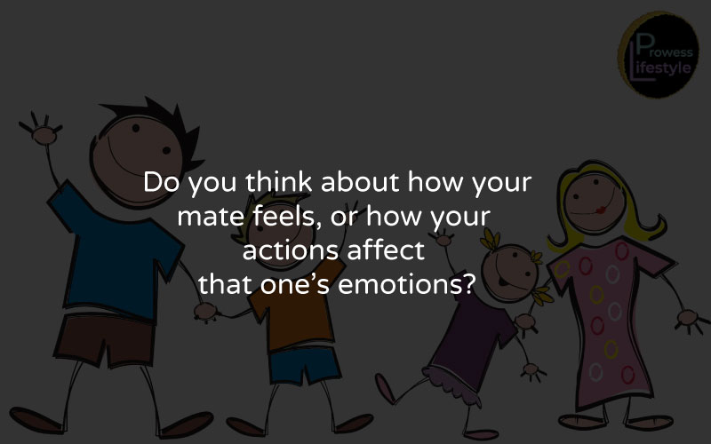 Consider your mate's emotions to have a successful marriage